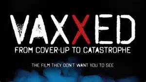 Vaxxed from Coverup to Catastrophe
